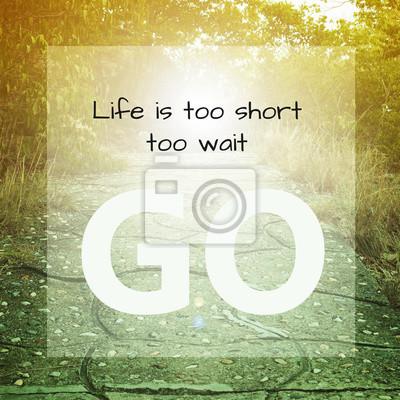 Inspirierend Zitat: Das Leben ist zu kurz, zu warten, gehen.