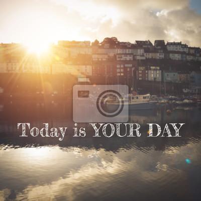 Inspirierend Zitat: Heute ist dein Tag