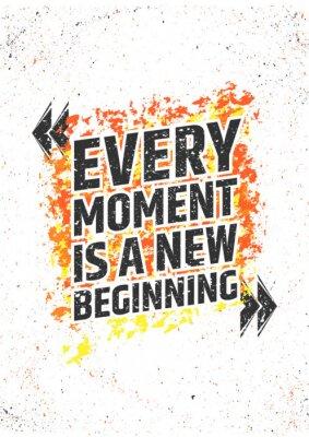 Sticker Jeder Moment ist ein neuer Anfang inspirierend Zitat auf grunge buntem Hintergrund. Vector Poster für Druck oder Dekorationen.