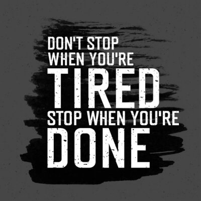 """Motivplakat mit Beschriftung """"Don` t stoppen, wenn Sie `m müde"""