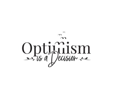 Optimism is a decision, vector. Wording design, lettering. Wall art, artwork, home decor. Wall decals isolated on white background. Inspirational, motivational life quote. Minimalist Poster design