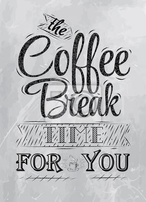 Poster Beschriftung der Kaffeepause Zeit für Sie Kohle