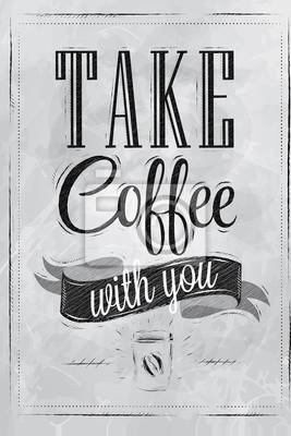 Poster Schriftzug nehmen Kaffee mit Ihnen