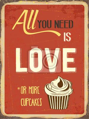 """Retro Blechschild """"Alles was Sie brauchen ist Liebe oder mehr cupcakes"""""""