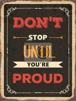 """Retro motivierend Zitat. """"Hör nicht auf, bis du stolz bist"""""""