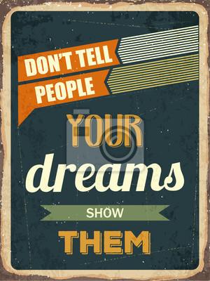 """Retro motivierend Zitat. """"Sagen Sie nicht, die Menschen Ihre Träume zeigen t"""