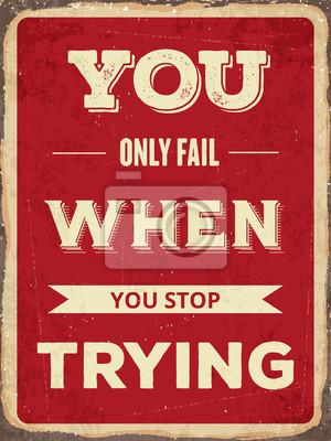 """Retro motivierend Zitat. """"Sie scheitern nur, wenn Sie aufhören zu versuchen"""""""