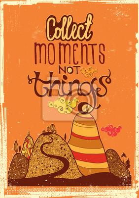 Sammle Momente nicht Dinge