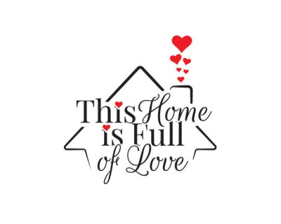This home is full of love, vector. Wording design is shape of a house, lettering. Beautiful family quotes. Wall art, artwork, wall decals isolated on white background, minimalist poster design.
