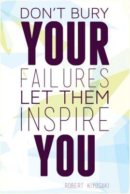 Vergraben Sie nicht Ihre Ausfälle lassen Sie sie Robert Kiyosaki inspirieren