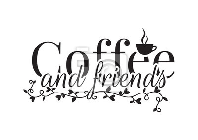 Wall Decals, Coffee and Friends, Wording Design,  Art Decor, isolated on white background