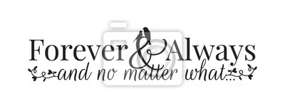 Wall Decals, Forever and Always and no matter what, Wording, Lettering Design, Couple of Birds Silhouette, Art Design,  isolated on white background. Cup Design, T-shirt Design, Banner...