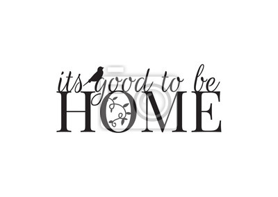Wall Decals, Home, It's Good to be Home, Wording Design,  Art Decor, isolated on white background