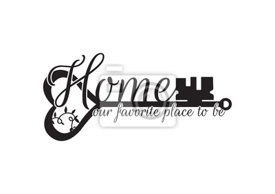 Wall Decals, Home our favorite place to be, Wording Design, Key Illustration, Art Decor, isolated on white background