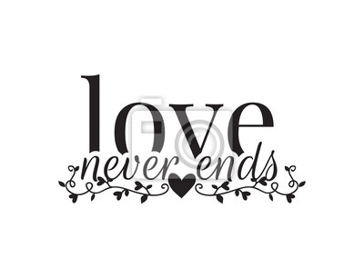 Wall Decals, Love never ends, Wording Design, Art Design, isolated on white background. Cup Design, Valentine's Day, Card, Background, Banner...